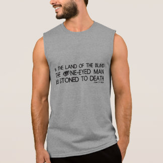In The Land of the Blind The One-Eyed Man... Sleeveless T-shirt