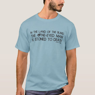 In The Land of the Blind The One-Eyed Man... T-Shirt
