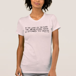 In The Land of the Blind The One-Eyed Man... T-shirts