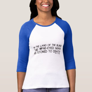 In The Land of the Blind The One-Eyed Man... Tee Shirt