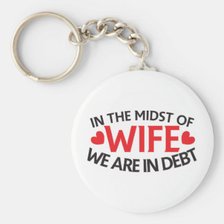 IN THE MIDST OF WIFE - we are in Debt Key Chains