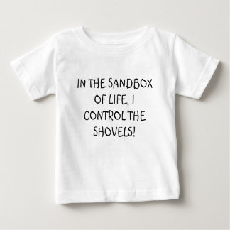 IN THE SANDBOX OF LIFE, I CONTROL THE SHOVELS! T-SHIRTS