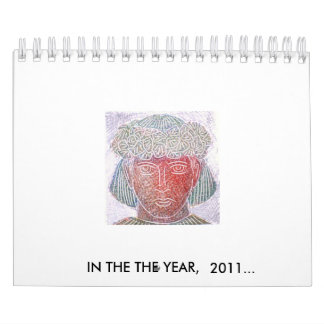 IN THE THE YEAR,  2011... CALENDARS