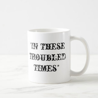 In these troubled times basic white mug