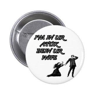 In ur attik, bein ur wife 6 cm round badge
