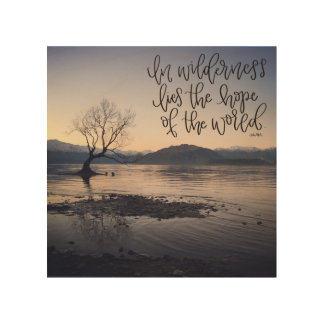 In wilderness lies the hope of the world wood prints