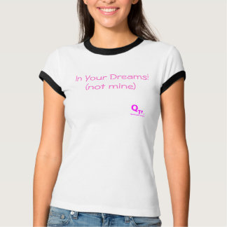 """In Your Dreams"" T-Shirt"
