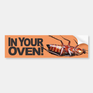 In Your Oven w/Roach Bumper Sticker