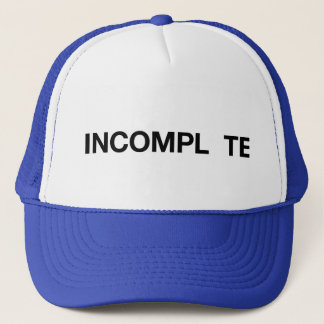 INCOMPL TE fun slogan trucker hat