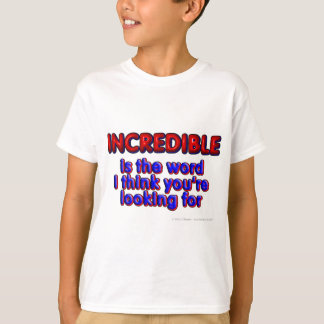 INCREDIBLE is the word I think you're looking for T-Shirt