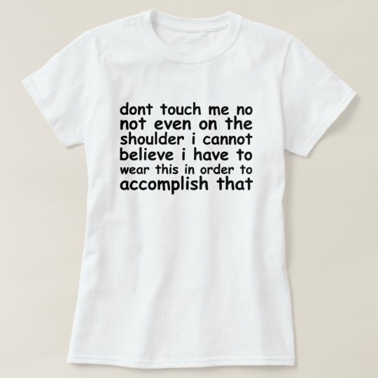 incredulous dont touch me.png T-Shirt