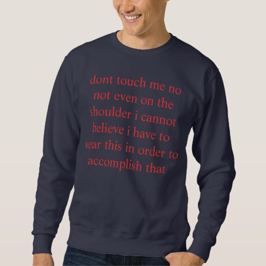 incredulous dont touch me sweatshirt