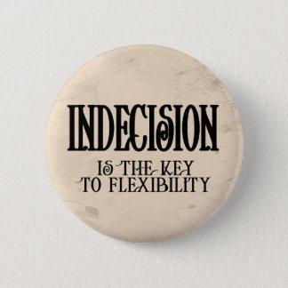 Indecision 6 Cm Round Badge