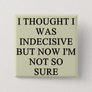 indecision doubt design 15 cm square badge