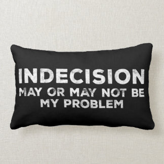 """""""INDECISION may or may not be my problem"""" Lumbar Pillow"""