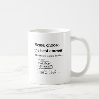 Indecisive - Trouble Making Decisions Coffee Mug