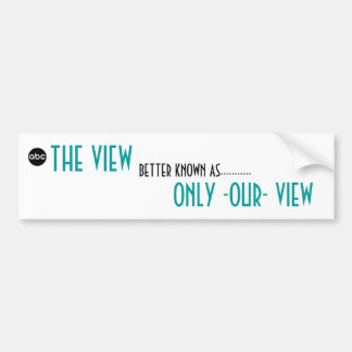 index, THE VIEW, BETTER KNOWN AS..........., ON... Car Bumper Sticker