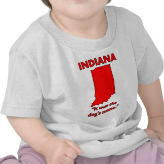 Indiana - It Was The Dog's Name Shirts