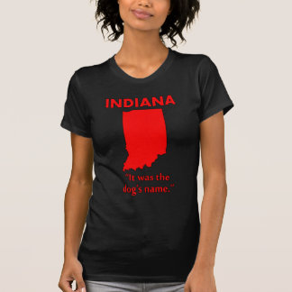 Indiana - It Was The Dog's Name Tshirts