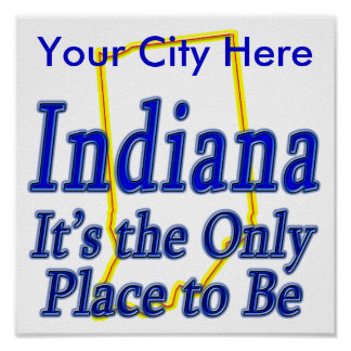 Indiana  It's the Only Place to Be Print