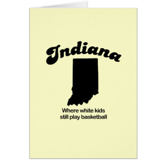 Indiana - Where white kids still play basketball Card
