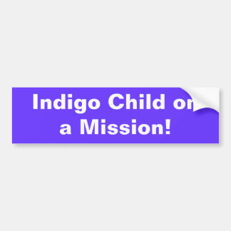 Indigo Child ona Mission! Bumper Sticker