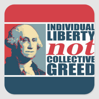 Individual Liberty Not Collective Greed Square Sticker