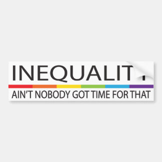 Inequality Ain't Nobody Got Time For That Bumper Sticker