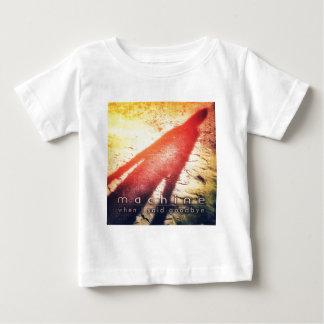 "Infant t-shirt - machine ""When I Said Goodbye"""