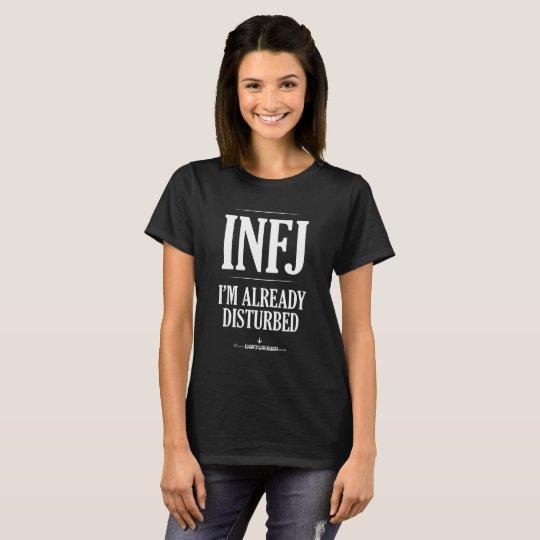 INFJ: I'm Already Disturbed T-Shirt