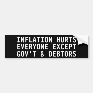 Inflation hurts everyone except  gov't & debtors car bumper sticker