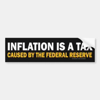 Inflation Is A Tax! Bumper Sticker