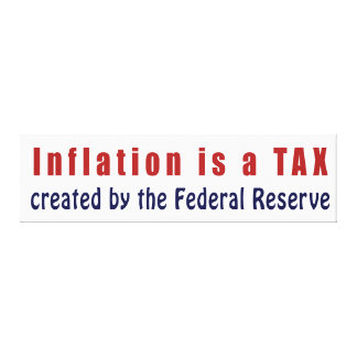 Inflation is a TAX Created by the Federal Reserve Gallery Wrap Canvas