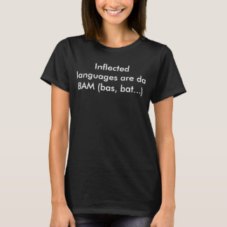 """Inflected languages are da BAM (bas, bat...)"" T-Shirt"