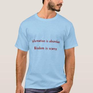 Information is abundant, Wisdom is scarce T-Shirt