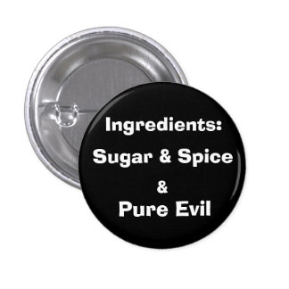 Ingredients:, Sugar & Spice, &, Pure Evil Button