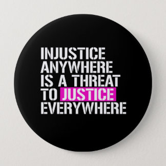 Injustice anywhere is a threat to justice everywhe 10 cm round badge