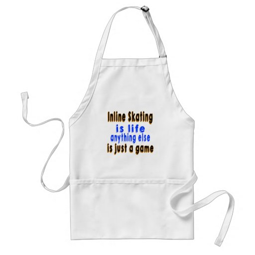 Inline Skating is life anything else is just a gam Aprons