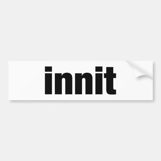Innit Bumper Sticker