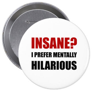Insane Mentally Hilarious 10 Cm Round Badge