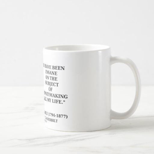 Insane On The Subject Of Moneymaking All My Life Coffee Mug