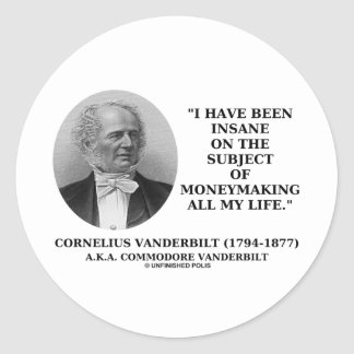 Insane On The Subject Of Moneymaking All My Life Round Sticker