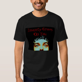 Insanity Grows On You Tees