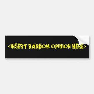 <INSERT RANDOM OPINION HERE> BUMPER STICKER