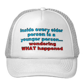 Inside every older person is a younger person... cap