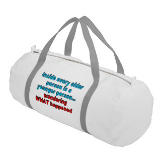 Inside every older person is a younger person... gym duffel bag