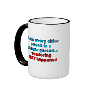 Inside every older person is a younger person... ringer mug