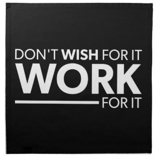 Inspiration - Don't Wish For It - Work For It Napkin