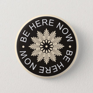 Inspirational 3 Word Quotes ~Be Here Now~ 6 Cm Round Badge