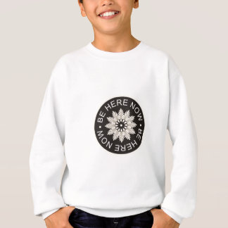 Inspirational 3 Word Quotes ~Be Here Now~ Sweatshirt